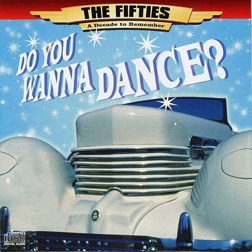 Play & Download The 50's - A Decade to Remember: Do You Wanna Dance by Various Artists | Napster