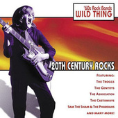 Play & Download 20th Century Rocks: 60's Rock Bands - Wild Thing by Various Artists | Napster