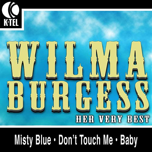 Play & Download Wilma Burgess - Her Very Best by Wilma Burgess | Napster