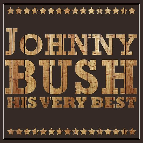 Johnny Bush - His Very Best by Johnny Bush