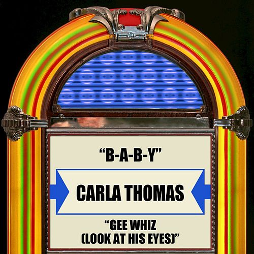 Play & Download B-A-B-Y / Gee Whiz (Look At His Eyes) by Carla Thomas | Napster