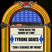 Turn Back The Hands Of Time / Can I Change My Mind by Tyrone Davis