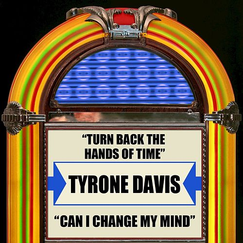 Play & Download Turn Back The Hands Of Time / Can I Change My Mind by Tyrone Davis | Napster