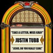 Take A Letter, Miss Gray / Jesus, Do You Really Care by Justin Tubb