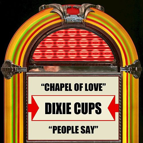 Chapel Of Love / People Say by The Dixie Cups