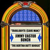 Troglodyte (Cave Man) / The Bertha Butt Boogie by The Jimmy Castor Bunch