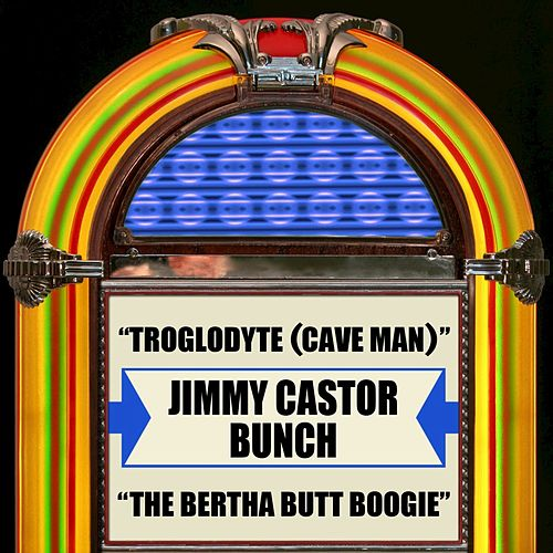 Troglodyte (Cave Man) / The Bertha Butt Boogie von The Jimmy Castor Bunch