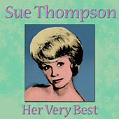 Play & Download Sue Thompson - Her Very Best by Sue Thompson | Napster