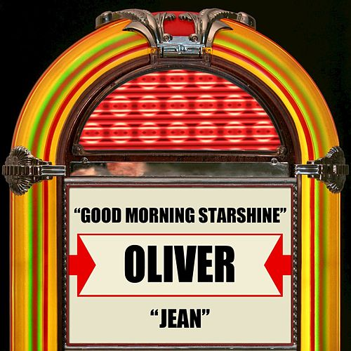 Good Morning Starshine / Jean by Oliver