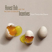 Play & Download Third Time's the Charm by Honest Bob and the Factory-to-Dealer Incentives | Napster