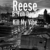 Play & Download Bitch Don't Kill My Vibe by Reese | Napster