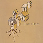 Eureka Birds by Eureka Birds