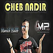 Play & Download Manich Haléb by Cheb Nadir | Napster