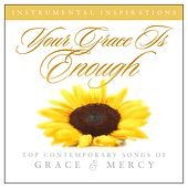 Play & Download Your Grace Is Enough: Songs Of Grace & Mercy by Instrumental Inspirations | Napster