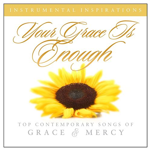 Your Grace Is Enough: Songs Of Grace & Mercy by Instrumental Inspirations
