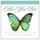 Play & Download How You Live: Songs of Love & Family by Instrumental Inspirations | Napster