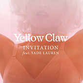 Invitation (feat. Yade Lauren) by Yellow Claw