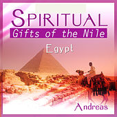 Play & Download Spiritual Egypt - Gifts of the Nile by Andreas | Napster