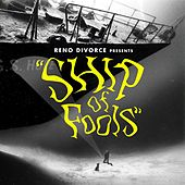 Ship of Fools by Reno Divorce