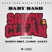 Saucy & Clean (feat. Marty Obey, Iamsu! & Salty) - Single von Baby Bash