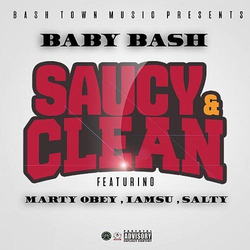 Saucy & Clean (feat. Marty Obey, Iamsu! & Salty) - Single by Baby Bash
