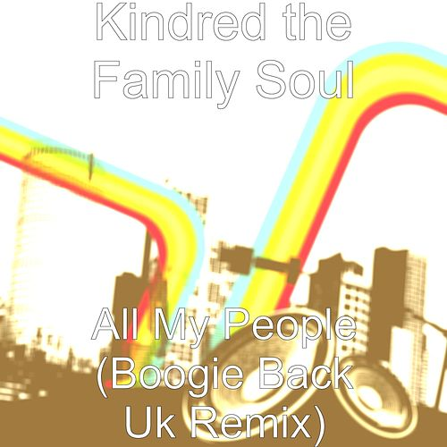 Play & Download All My People (Boogie Back Uk Remix) by Kindred The Family Soul | Napster