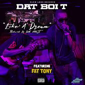 Play & Download Like a Dream (feat. Fat Tony) by Dat Boi T | Napster
