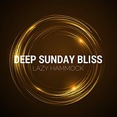 Play & Download Deep Sunday Bliss by Lazy Hammock | Napster