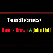 Play & Download Togetherness Dennis Brown & John Holt by Various Artists   Napster