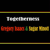 Togetherness Gregory Isaacs & Sugar Minott by Various Artists