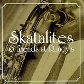 Play & Download Skatalites and Friends at Randy's by Various Artists | Napster