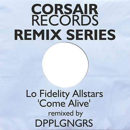 Come Alive (DPPLGNGRS Remix) by Lo Fidelity Allstars