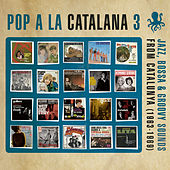 Pop a la Catalana 3. Jazz, Bossa & Groovy Sounds From Catalunya (1963-1969) by Various Artists
