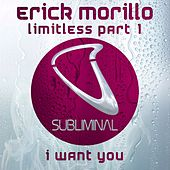 Play & Download Limitless Part 1 (I Want You) by Erick Morillo | Napster