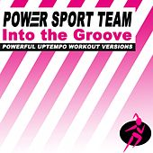 Into the Groove (Powerful Uptempo Cardio, Fitness, Crossfit & Aerobics Workout Versions) by Power Sport Team