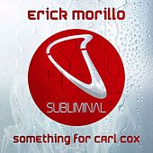 Play & Download Something For Carl Cox by Erick Morillo | Napster