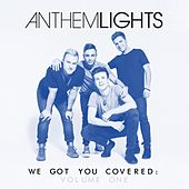 We Got You Covered, Vol. 1 by Anthem Lights