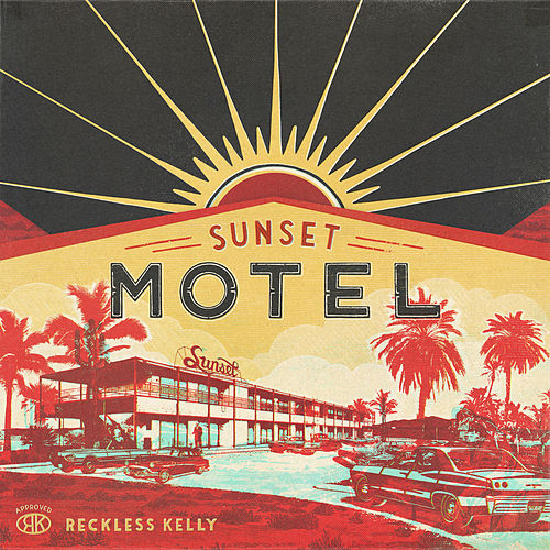 Play & Download Sunset Motel by Reckless Kelly | Napster