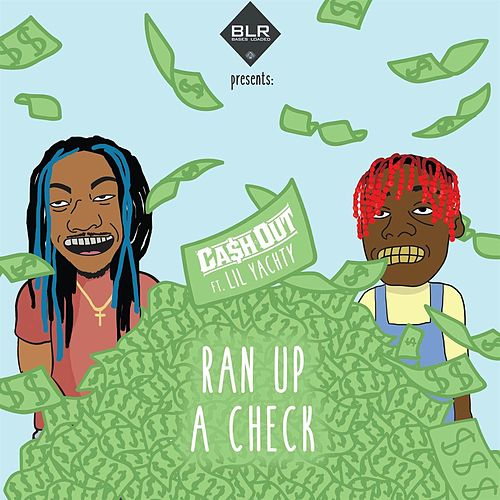 Play & Download Ran Up A Check feat. Lil Yachty by Ca$h Out | Napster