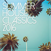Summer House Classics 2016 by Various Artists