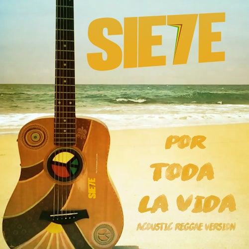 Play & Download Por Toda La Vida (Acoustic Reggae Verison Remix) by Sie7e | Napster