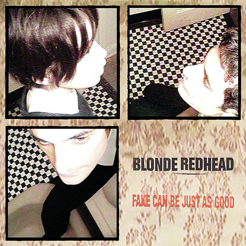 Fake Can Be Just As Good by Blonde Redhead