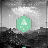 The Space Between Remixes Vol. 2 by Bachelors Of Science