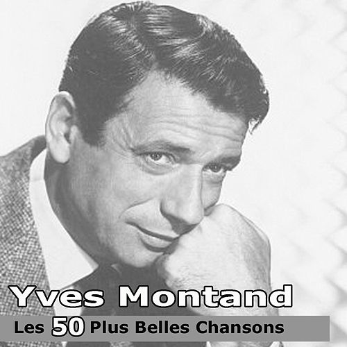 Play & Download Les 50 plus belles chansons by Yves Montand | Napster