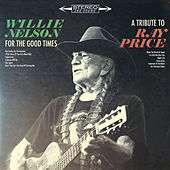Play & Download For the Good Times: A Tribute to Ray Price by Willie Nelson | Napster