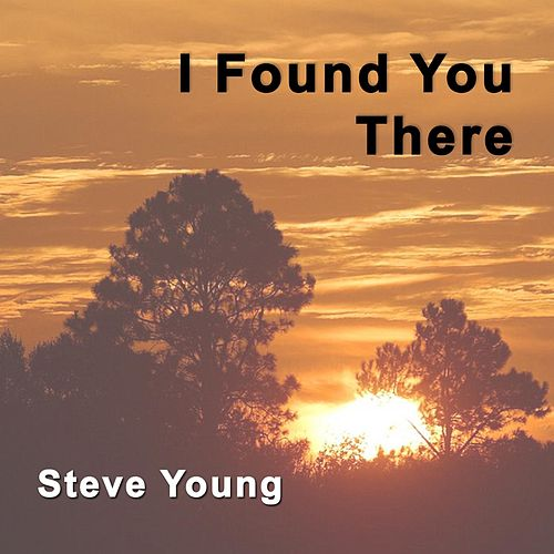 Play & Download I Found You There by Steve Young | Napster
