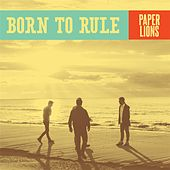 Play & Download Born to Rule by Paper Lions | Napster