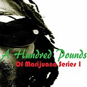 Play & Download A Hundred Pounds Of Marijuana, Series. 1 by Various Artists | Napster