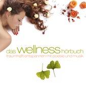 Das  Wellness-Hörbuch: Traumhaft Entspannen by Various Artists