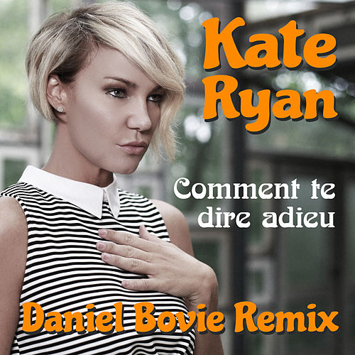 Play & Download Comment Te Dire Adieu (Daniel Bovie Remix) by Kate Ryan | Napster